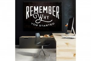 Wandbild Motivation - REMEMBER WHY YOU STARTED